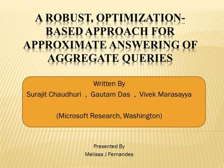 Written By Surajit Chaudhuri, Gautam Das, Vivek Marasayya (Microsoft Research, Washington) Presented By Melissa J Fernandes.
