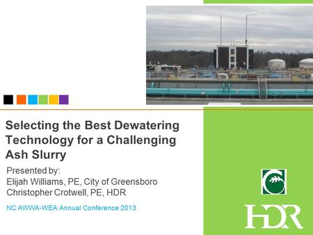 Selecting the Best Dewatering Technology for a Challenging Ash Slurry Presented by: Elijah Williams, PE, City of Greensboro Christopher Crotwell, PE, HDR.