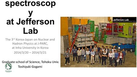 Λ hypernuclea r spectroscop y at Jefferson Lab The 3 rd Korea-Japan on Nuclear and Hadron Physics at J-PARC, at Inha University in Korea 2014/3/20 – 2014/3/21.