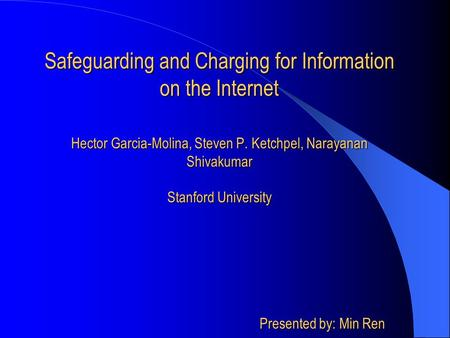 Safeguarding and Charging for Information on the Internet Hector Garcia-Molina, Steven P. Ketchpel, Narayanan Shivakumar Stanford University Presented.
