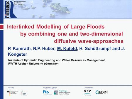 Interlinked Modelling of Large Floods by combining one and two-dimensional diffusive wave-approaches P. Kamrath, N.P. Huber, M. Kufeld, H. Schüttrumpf.