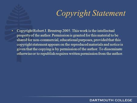 Copyright Statement Copyright Robert J. Brentrup 2005. This work is the intellectual property of the author. Permission is granted for this material to.