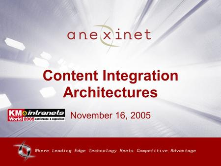 Content Integration Architectures November 16, 2005.