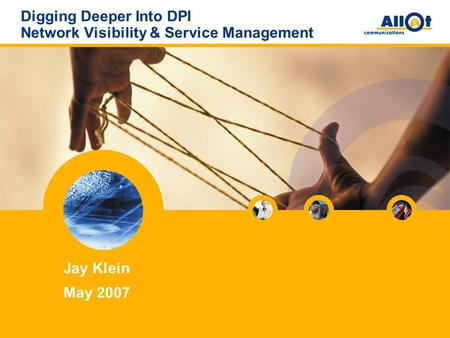 Digging Deeper Into DPI Network Visibility & Service Management Jay Klein May 2007.