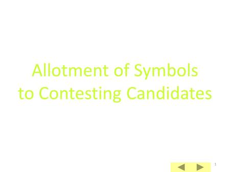 1 Allotment of Symbols to Contesting Candidates 2 Allotment of Symbols Allotment of symbols to candidates is governed by the Election Symbols (Reservation.
