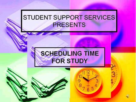 STUDENT SUPPORT SERVICES PRESENTS 1. PLAN ENOUGH TIME FOR STUDY. A college expects a student to average about two hours in studying (including library.