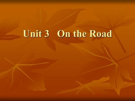 Unit 3 On the Road. Learning objectives: Learning objectives: After learning this section, you are required After learning this section, you are required.