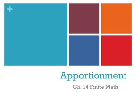 + Apportionment Ch. 14 Finite Math. + The Apportionment Problem An apportionment problem is to round a set of fractions so that their sum is maintained.