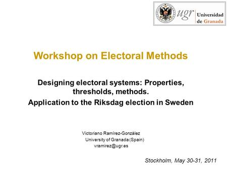 Stockholm, May 30-31, 2011 Workshop on Electoral Methods Designing electoral systems: Properties, thresholds, methods. Application to the Riksdag election.