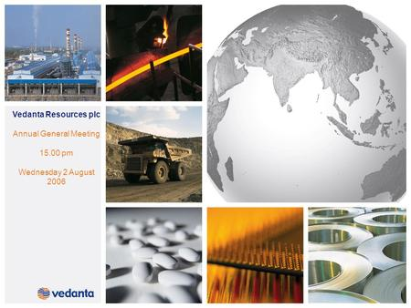 Vedanta Resources plc Annual General Meeting 15.00 pm Wednesday 2 August 2006.