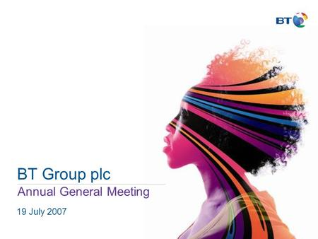 BT Group plc Annual General Meeting 19 July 2007.