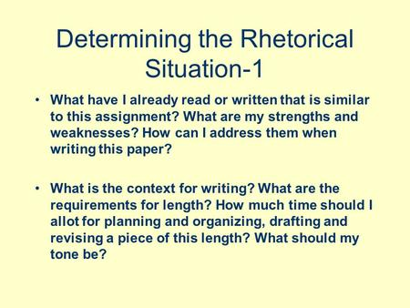 Determining the Rhetorical Situation-1 What have I already read or written that is similar to this assignment? What are my strengths and weaknesses? How.