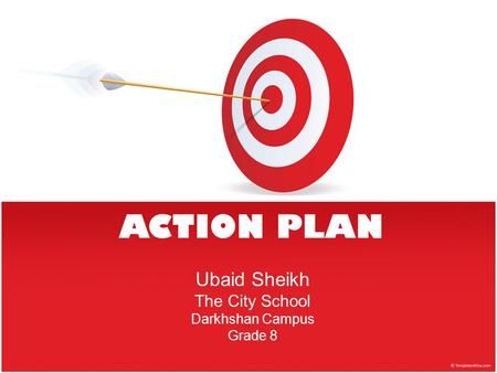ACTION PLAN Ubaid Sheikh The City School Darkhshan Campus Grade 8.