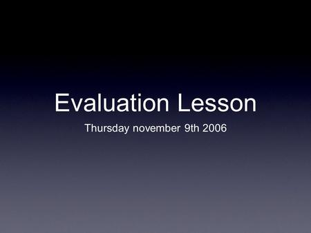 Evaluation Lesson Thursday november 9th 2006. Main objectives Introduce the pupils to the project of the Atlas of European Values. Make the pupils aware.