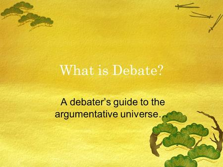 What is Debate? A debater's guide to the argumentative universe…
