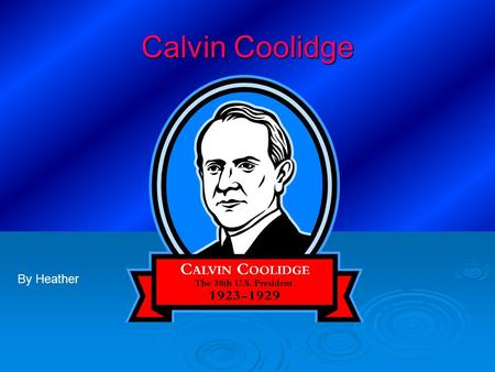 Calvin Coolidge By Heather. I am one of your great leaders. And I am brave. He was born in Plymouth, Vermont 1872 {July 4} He a wonderful man he grew.