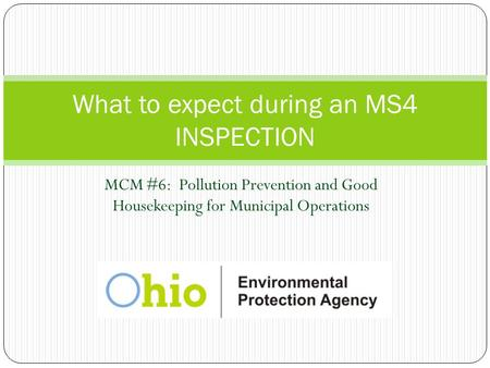 MCM #6: Pollution Prevention and Good Housekeeping for Municipal Operations What to expect during an MS4 INSPECTION.