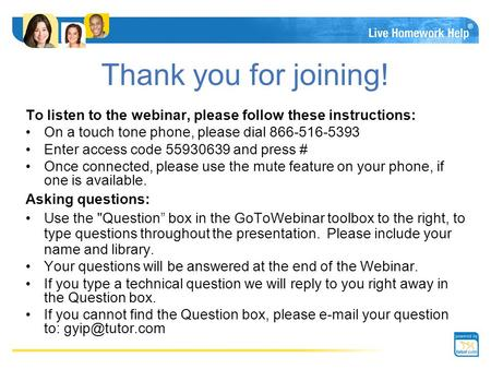® Thank you <strong>for</strong> joining! To listen to the webinar, please follow these instructions: On a touch tone phone, please dial 866-516-5393 Enter access code.
