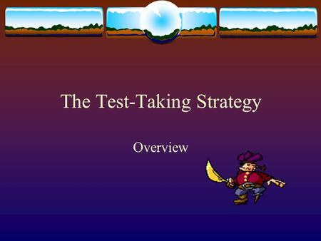 The Test-Taking Strategy Overview. Pertinent Setting Demands The large majority of a student's mainstream course grade is comprised of scores on tests.