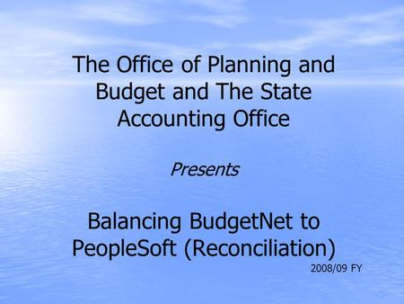 The Office of Planning and Budget and The State Accounting Office Presents Balancing BudgetNet to PeopleSoft (Reconciliation) 2008/09 FY.