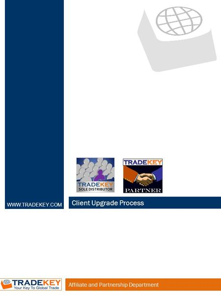 Affiliate and Partnership Department Client Upgrade Process WWW.TRADEKEY.COM.