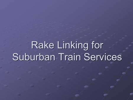 Rake Linking for Suburban Train Services. Rake-Linker The Rake-Linker assigns physical trains (rakes) to services that have been proposed in a timetable.