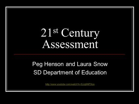 21 st Century Assessment Peg Henson and Laura Snow SD Department of Education
