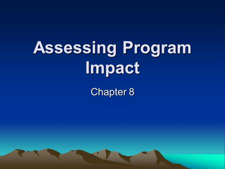 Assessing Program Impact Chapter 8. Impact assessments answer… Does a program really work? Does a program produce desired effects over and above what.