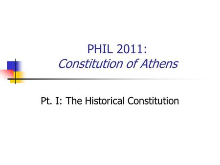 PHIL 2011: Constitution of Athens Pt. I: The Historical Constitution.