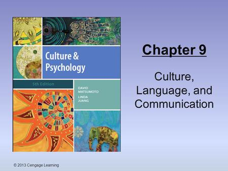 © 2013 Cengage Learning. Outline  The Co-Evolution of Language and Human Culture  Cultural Influences on Verbal Language  The Structure of Language.