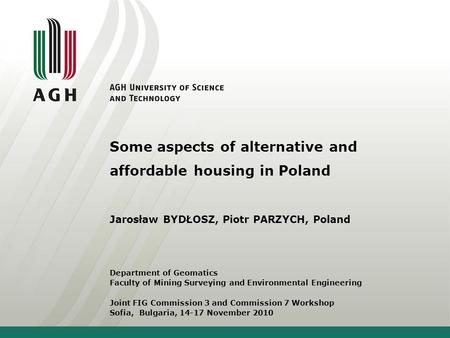 Some aspects of alternative and affordable housing in Poland Jarosław BYDŁOSZ, Piotr PARZYCH, Poland Department of Geomatics Faculty of Mining Surveying.