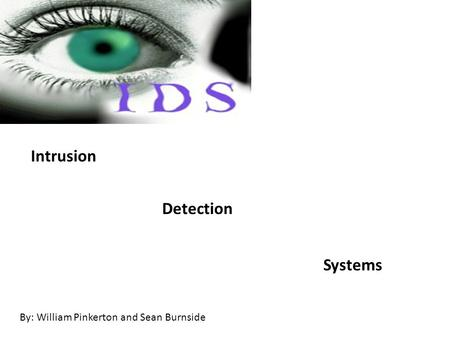 Intrusion Detection Systems By: William Pinkerton and Sean Burnside.