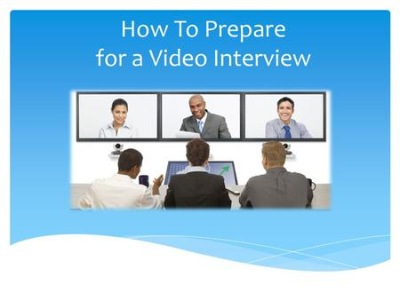 How To Prepare for a Video Interview. Preparing Yourself  Dress professionally!  Coordinate colors. High Recommended: Blue, Grey, Black  Avoid red,