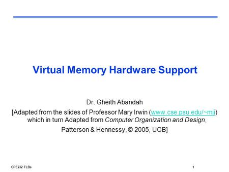 CPE232 TLBs1 Virtual Memory Hardware Support Dr. Gheith Abandah [Adapted from the slides of Professor Mary Irwin (www.cse.psu.edu/~mji) which in turn Adapted.