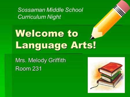 Welcome to Language Arts! Mrs. Melody Griffith Room 231 Sossaman Middle School Curriculum Night.