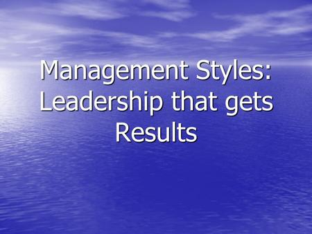 Management Styles: Leadership that gets Results. Inventories can be managed, but people must be led. H. Ross Perot.