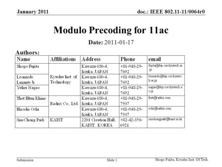 Doc.: IEEE 802.11-11/0064r0 Submission Shogo Fujita, Kyushu Inst. Of Tech. Slide 1 Modulo Precoding for 11ac Date: 2011-01-17 Authors: January 2011.