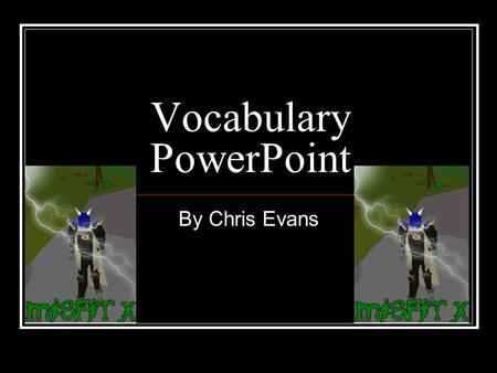 Vocabulary PowerPoint By Chris Evans. Antics Antics-Ridiculous and unpredictable behavior or actions.