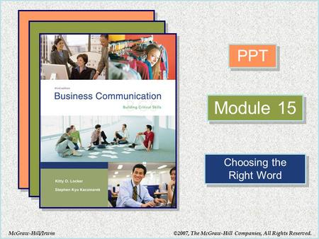 McGraw-Hill/Irwin PPT Module 15 Choosing the Right Word Choosing the Right Word ©2007, The McGraw-Hill Companies, All Rights Reserved.