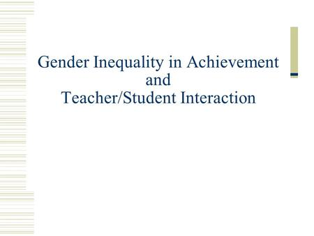 Gender Inequality in Achievement and Teacher/Student Interaction.