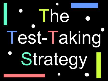 The Test-Taking Strategy. The Steps of The Test-Taking Strategy Step 1: Prepare to succeed Step 2: Inspect the instructions Step 3: Read, remember, reduce.