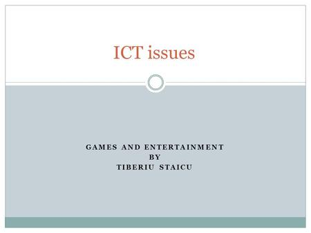 GAMES AND ENTERTAINMENT BY TIBERIU STAICU ICT issues.