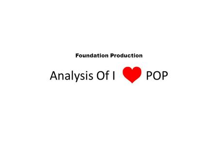 Analysis Of I POP Foundation Production. The Artists and My Audience The genre of my magazine was pop.Which in itself means popular music. Its genre's.