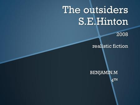 The outsiders S.E.Hinton 2008 realistic fiction BENJAMIN.M 4 TH.