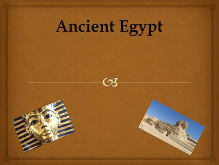   Welcome to my powerpoint on ancient Egypt.  In this powerpoint you will read about civilisation, farming, pharaohs, homes and more.  I hope you.