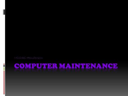 Michael Henderson. Objectives for chapter  To show the importance of computer maintenance computing.  Identify problems that can occur if harware is.