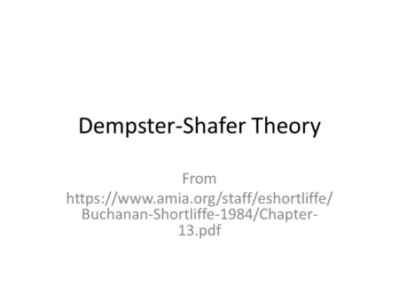 Dempster-Shafer Theory From https://www.amia.org/staff/eshortliffe/ Buchanan-Shortliffe-1984/Chapter- 13.pdf.