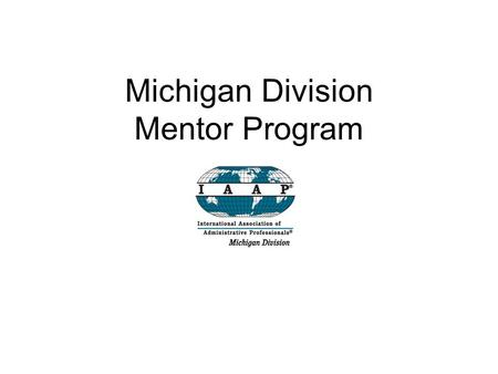 Michigan Division Mentor Program. 1) What is a Mentoring Program?  A Mentoring Program is a structured process where preset guidelines are used by a.