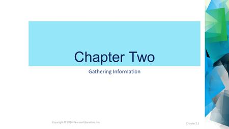 Chapter Two Gathering Information Chapter2.1 Copyright © 2014 Pearson Education, Inc.