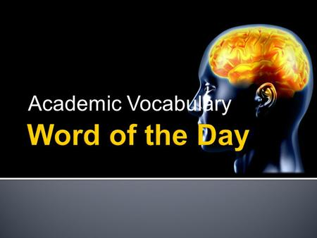 Academic Vocabulary. Definition To start or begin Synonyms begin, launch Antonyms end, finish, stop Example Sentence Once I graduate from college, I will.